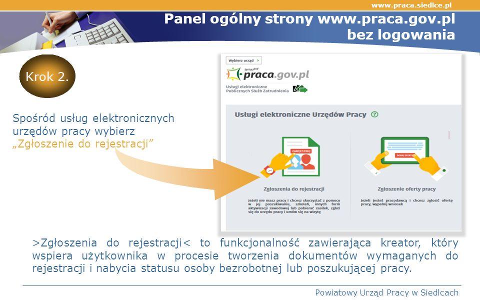 Panel ogólny strony www.praca.gov.pl bez logowania Powiatowy Urząd Pracy w Siedlcach >Zgłoszenia do rejestracji< to funkcjonalność zawierająca kreator, który wspiera użytkownika w procesie tworzenia dokumentów wymaganych do rejestracji i nabycia statusu osoby bezrobotnej lub poszukującej pracy.