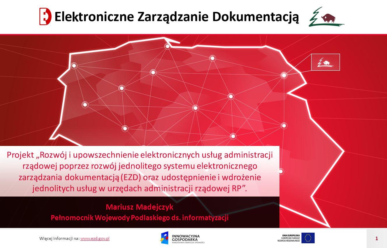 Więcej informacji na: www.ezd.gov.plwww.ezd.gov.pl 1 Mariusz Madejczyk Pełnomocnik Wojewody Podlaskiego ds. informatyzacji