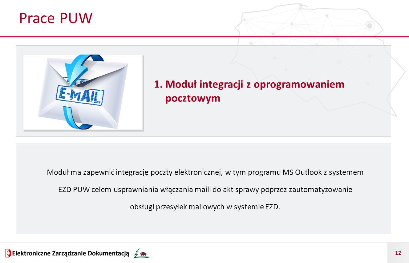 12 Prace PUW 1. Moduł integracji z oprogramowaniem pocztowym Moduł ma zapewnić integrację poczty elektronicznej, w tym programu MS Outlook z systemem