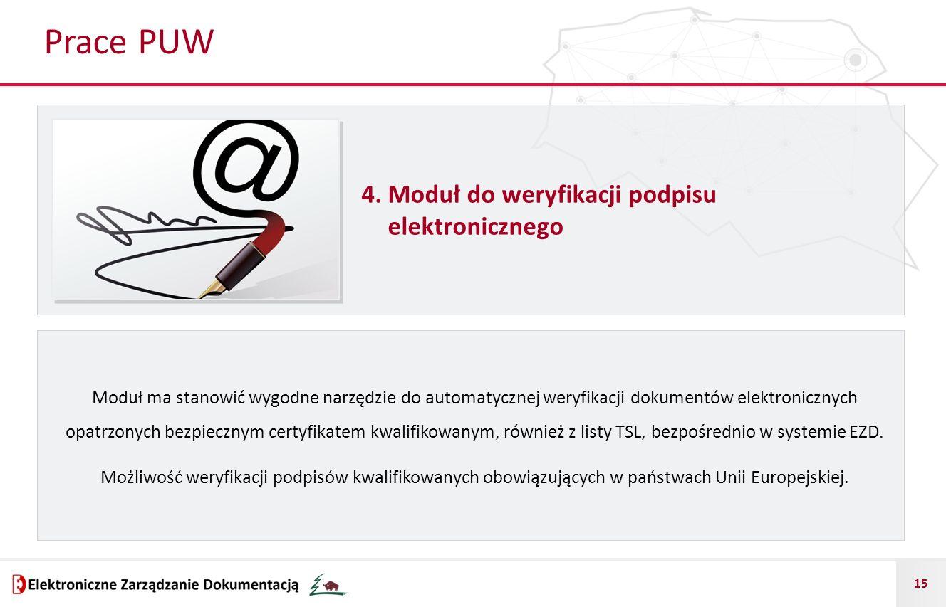 15 Prace PUW 4. Moduł do weryfikacji podpisu elektronicznego Moduł ma stanowić wygodne narzędzie do automatycznej weryfikacji dokumentów elektroniczny