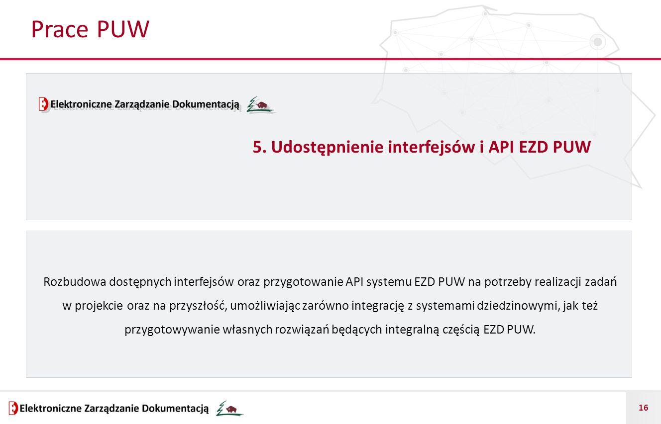 16 Prace PUW Rozbudowa dostępnych interfejsów oraz przygotowanie API systemu EZD PUW na potrzeby realizacji zadań w projekcie oraz na przyszłość, umoż