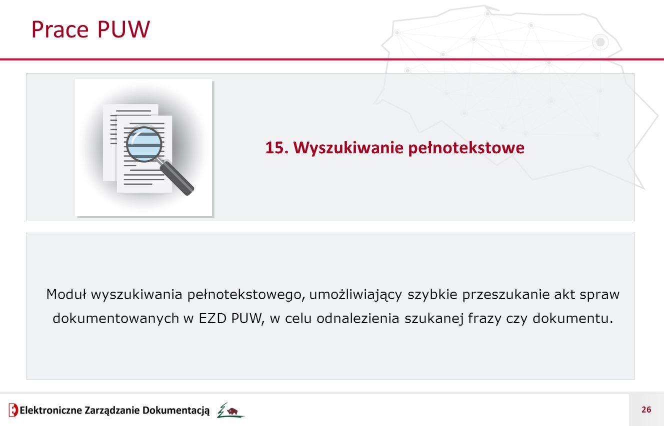 26 Prace PUW 15. Wyszukiwanie pełnotekstowe Moduł wyszukiwania pełnotekstowego, umożliwiający szybkie przeszukanie akt spraw dokumentowanych w EZD PUW