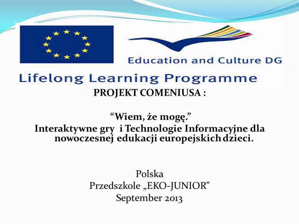 """COMENIUS PROJECT: PROJEKT COMENIUSA : """"Wiem, że mogę."""" Interaktywne gry i Technologie Informacyjne dla nowoczesnej edukacji europejskich dzieci. Polsk"""
