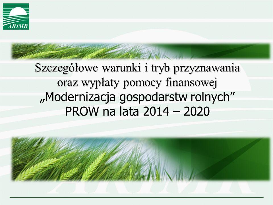 """Szczegółowe warunki i tryb przyznawania oraz wypłaty pomocy finansowej """"Modernizacja gospodarstw rolnych"""" PROW na lata 2014 – 2020"""