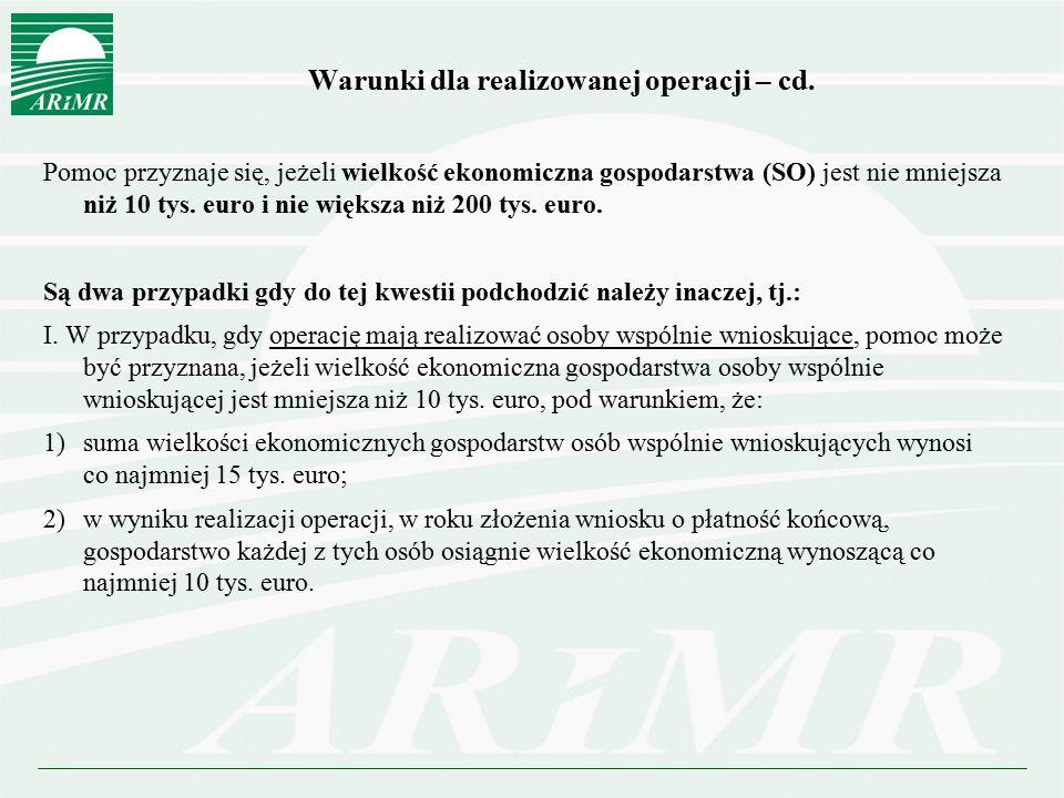 Warunki dla realizowanej operacji – cd. Pomoc przyznaje się, jeżeli wielkość ekonomiczna gospodarstwa (SO) jest nie mniejsza niż 10 tys. euro i nie wi