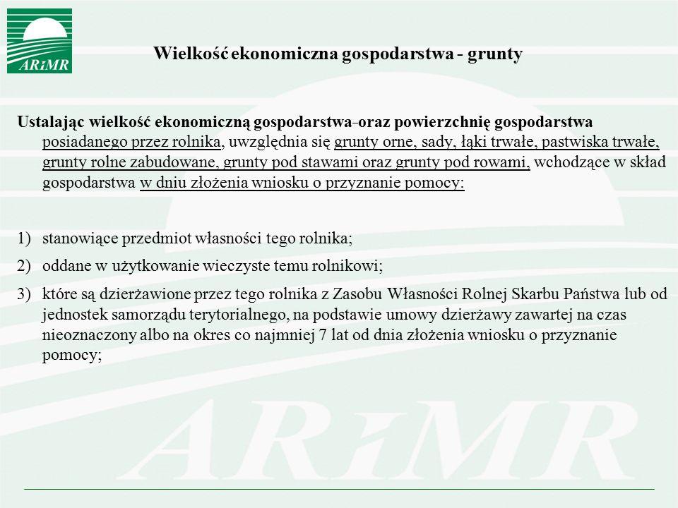 Wielkość ekonomiczna gospodarstwa - grunty Ustalając wielkość ekonomiczną gospodarstwa oraz powierzchnię gospodarstwa posiadanego przez rolnika, uwzgl