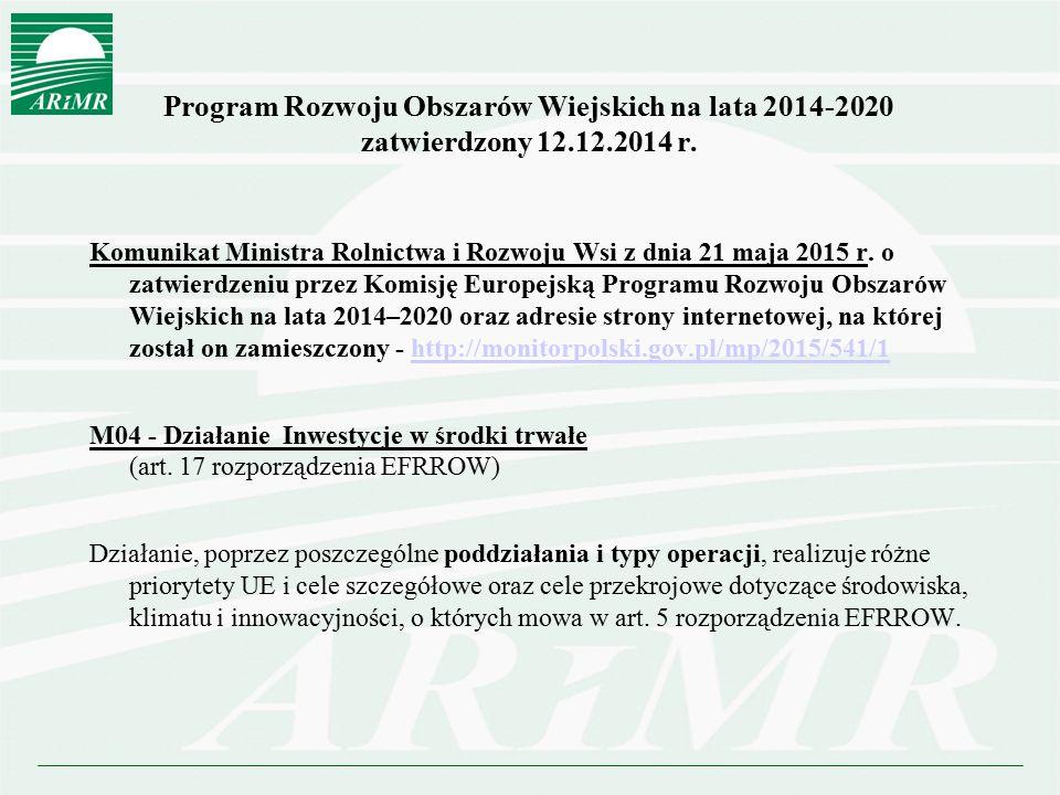Program Rozwoju Obszarów Wiejskich na lata 2014-2020 zatwierdzony 12.12.2014 r. Komunikat Ministra Rolnictwa i Rozwoju Wsi z dnia 21 maja 2015 r. o za