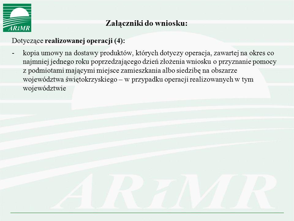 Załączniki do wniosku: Dotyczące realizowanej operacji (4): -kopia umowy na dostawy produktów, których dotyczy operacja, zawartej na okres co najmniej