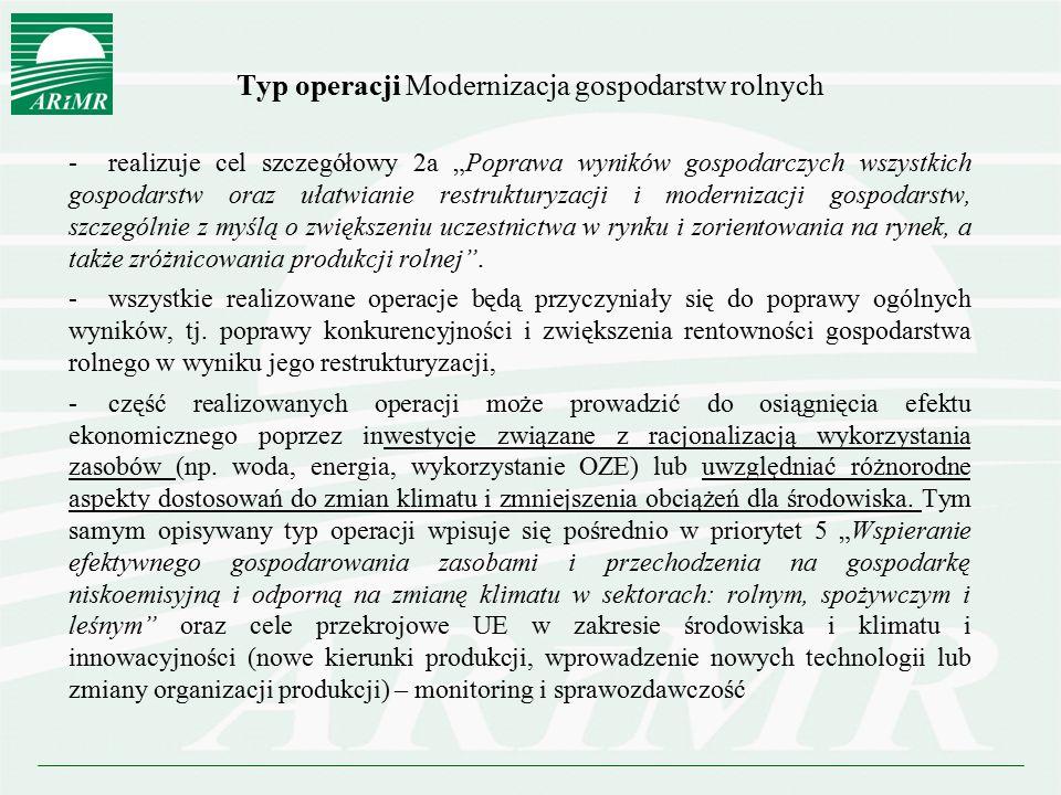 """Typ operacji Modernizacja gospodarstw rolnych -realizuje cel szczegółowy 2a """"Poprawa wyników gospodarczych wszystkich gospodarstw oraz ułatwianie rest"""