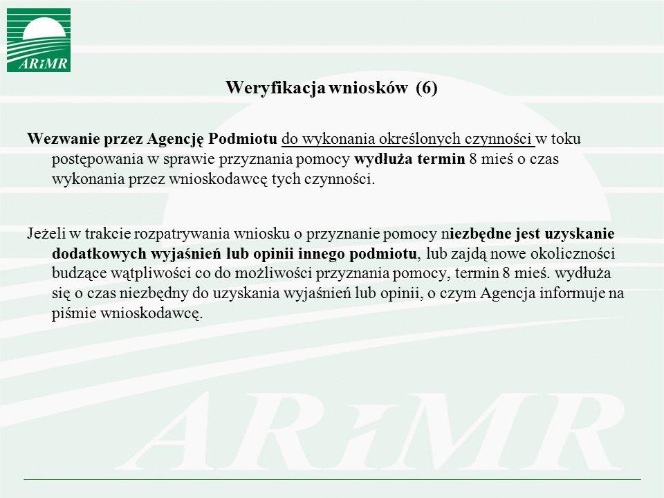 Weryfikacja wniosków (6) Wezwanie przez Agencję Podmiotu do wykonania określonych czynności w toku postępowania w sprawie przyznania pomocy wydłuża te