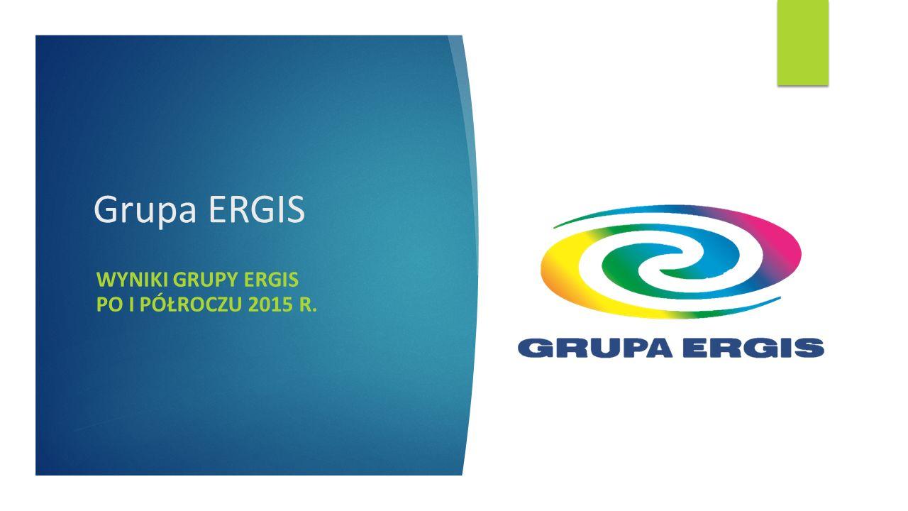Grupa ERGIS WYNIKI GRUPY ERGIS PO I PÓŁROCZU 2015 R.