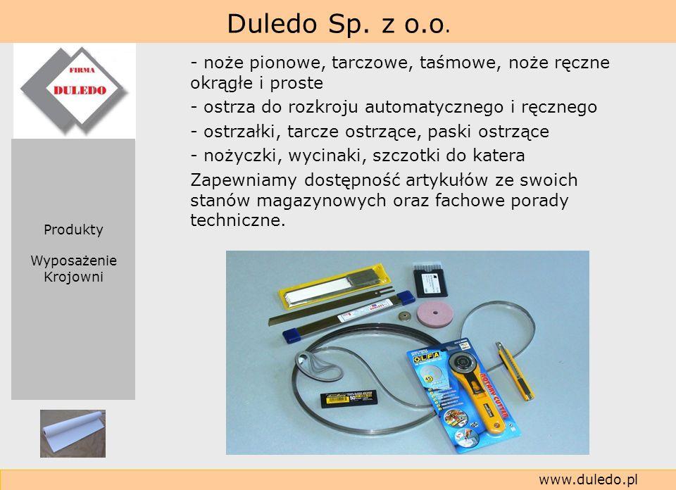 Duledo Sp. z o.o. www.duledo.pl - noże pionowe, tarczowe, taśmowe, noże ręczne okrągłe i proste - ostrza do rozkroju automatycznego i ręcznego - ostrz