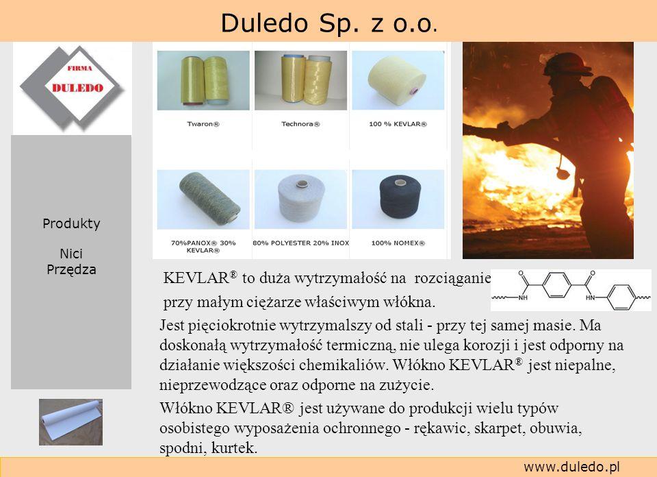 Duledo Sp. z o.o. www.duledo.pl KEVLAR ® to duża wytrzymałość na rozciąganie przy małym ciężarze właściwym włókna. Jest pięciokrotnie wytrzymalszy od