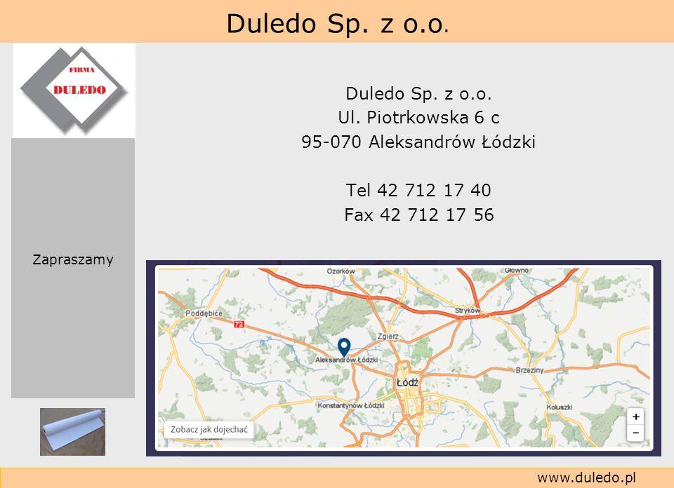 Duledo Sp. z o.o. www.duledo.pl Duledo Sp. z o.o. Ul. Piotrkowska 6 c 95-070 Aleksandrów Łódzki Tel 42 712 17 40 Fax 42 712 17 56 Zapraszamy