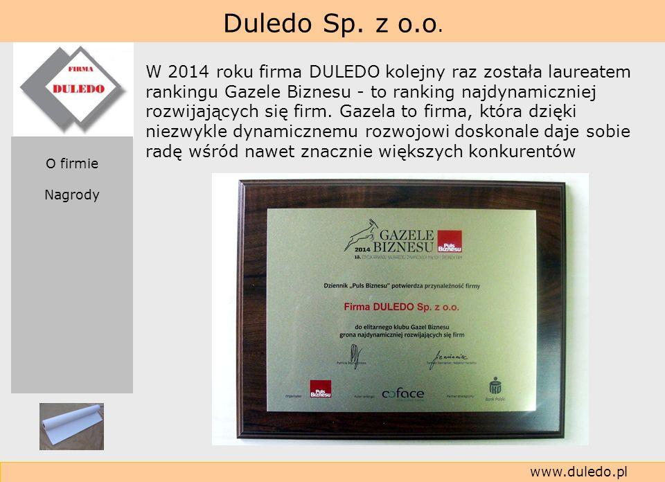 Duledo Sp. z o.o. www.duledo.pl W 2014 roku firma DULEDO kolejny raz została laureatem rankingu Gazele Biznesu - to ranking najdynamiczniej rozwijając