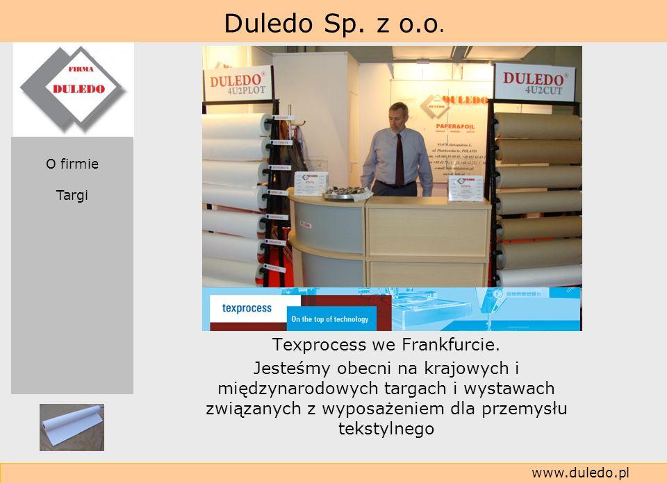 Duledo Sp. z o.o. www.duledo.pl Texprocess we Frankfurcie. Jesteśmy obecni na krajowych i międzynarodowych targach i wystawach związanych z wyposażeni