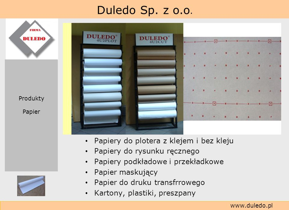 Duledo Sp. z o.o. www.duledo.pl Papiery do plotera z klejem i bez kleju Papiery do rysunku ręcznego Papiery podkładowe i przekładkowe Papier maskujący