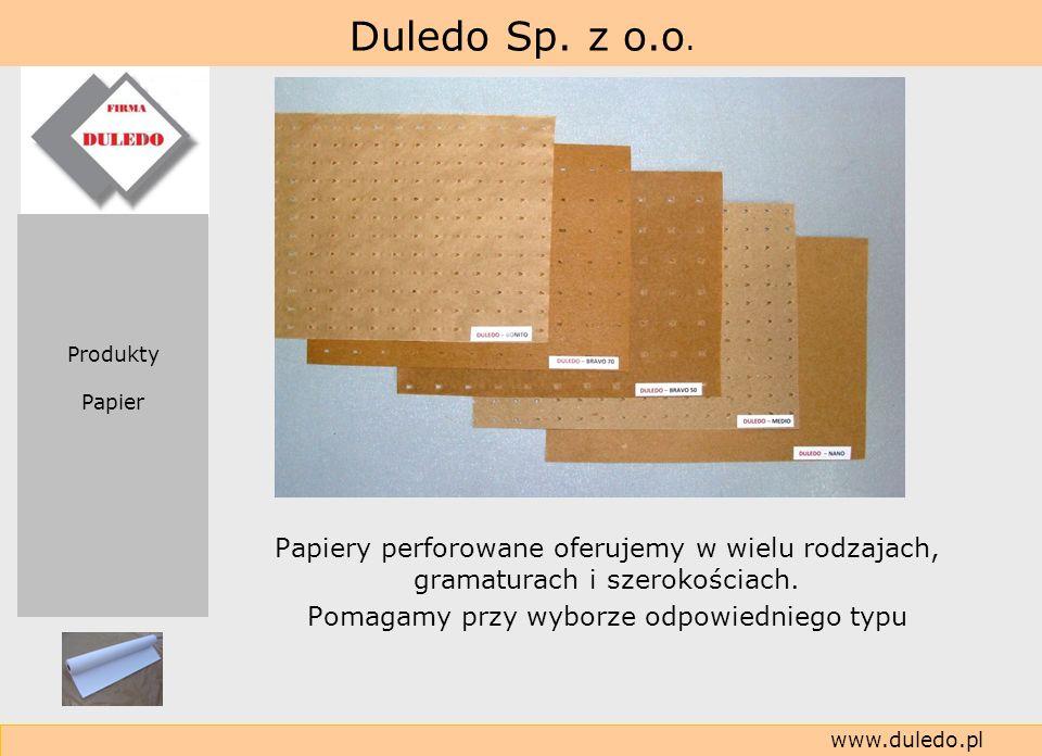 Duledo Sp. z o.o. www.duledo.pl Papiery perforowane oferujemy w wielu rodzajach, gramaturach i szerokościach. Pomagamy przy wyborze odpowiedniego typu