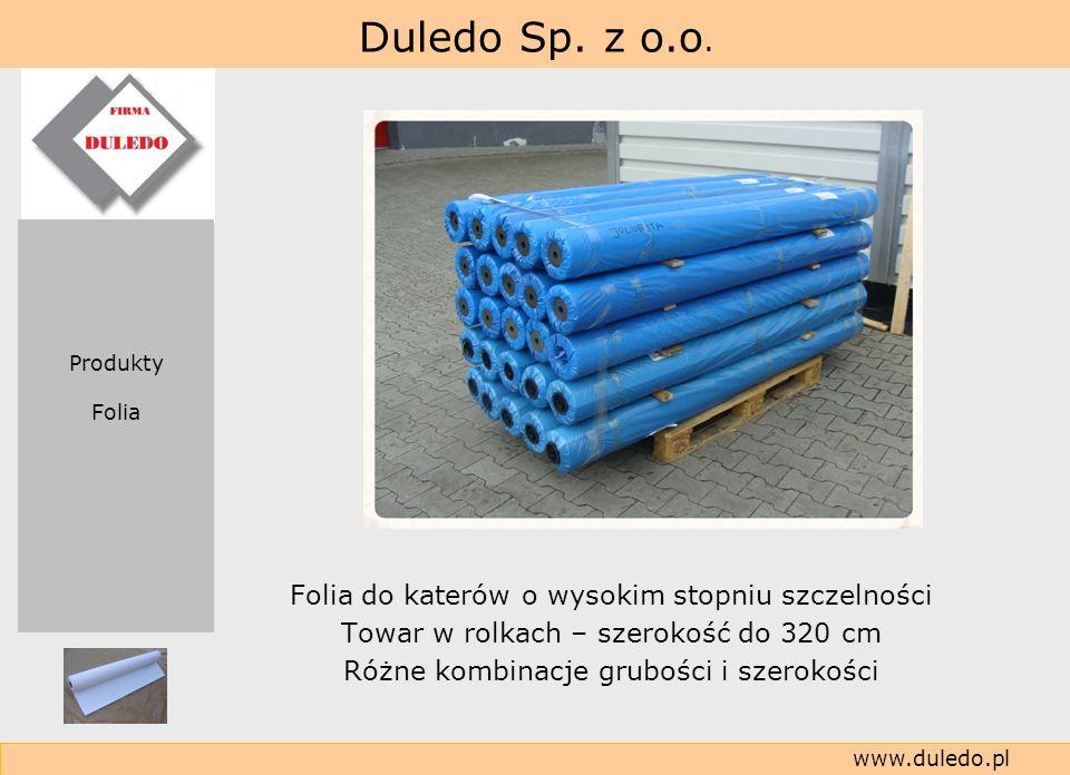 Duledo Sp. z o.o. www.duledo.pl Folia do katerów o wysokim stopniu szczelności Towar w rolkach – szerokość do 320 cm Różne kombinacje grubości i szero