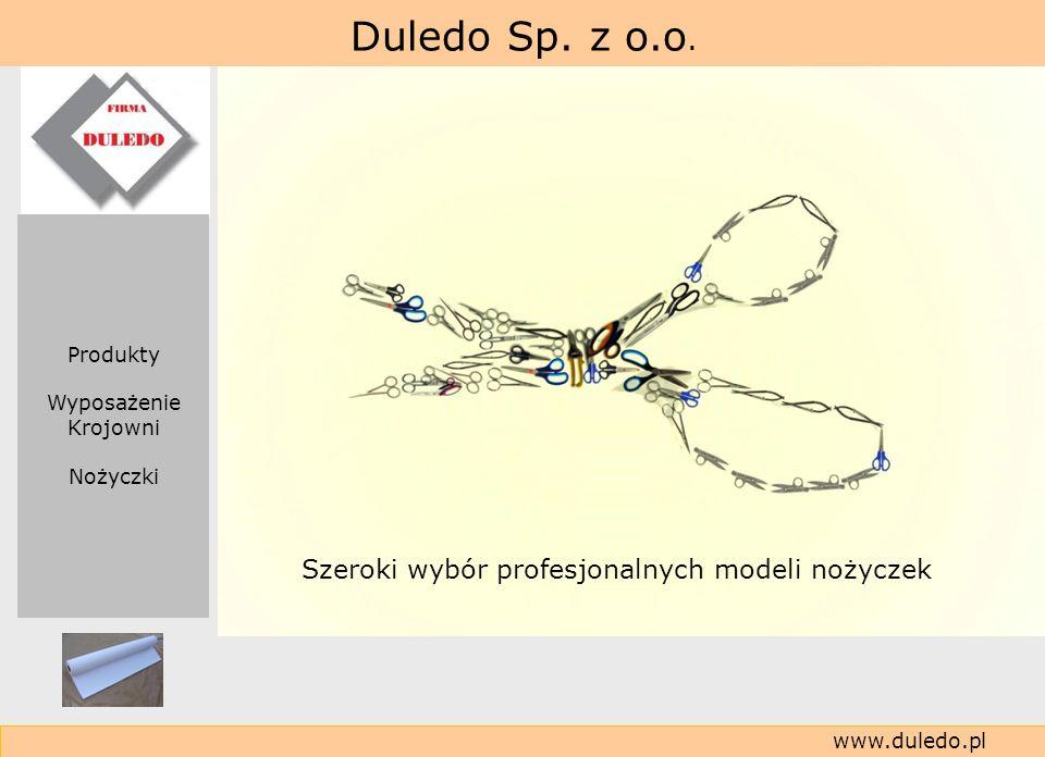 Duledo Sp. z o.o. www.duledo.pl Szeroki wybór profesjonalnych modeli nożyczek Produkty Wyposażenie Krojowni Nożyczki