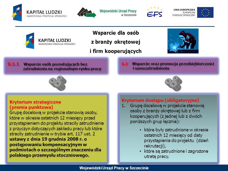 Wojewódzki Urząd Pracy w Szczecinie Kryterium strategiczne (premia punktowa) Wsparcie dla przedsiębiorstw (oraz ich pracowników) branży okrętowej oraz/lub firm kooperujących, przechodzących procesy adaptacyjne lub restrukturyzacyjne, zachodzące w wyniku zmian w sektorze stoczniowym w regionie.