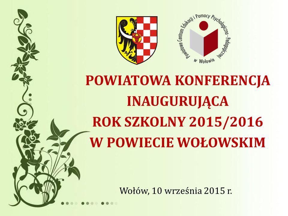 POWIATOWA KONFERENCJA INAUGURUJĄCA ROK SZKOLNY 2015/2016 W POWIECIE WOŁOWSKIM Wołów, 10 września 2015 r.