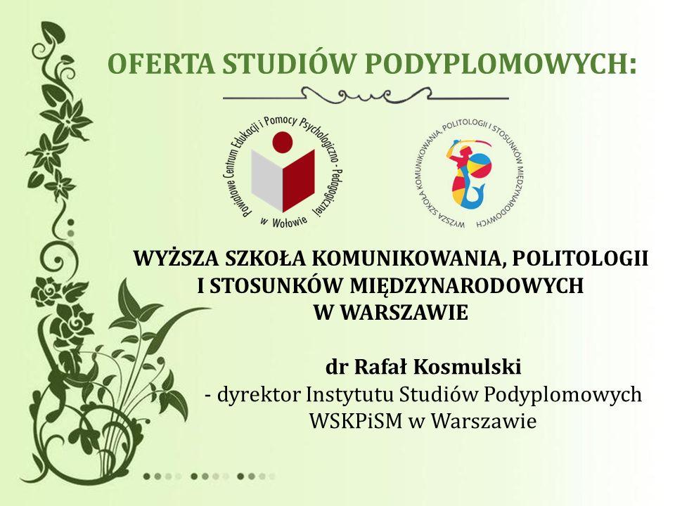 OFERTA STUDIÓW PODYPLOMOWYCH : WYŻSZA SZKOŁA KOMUNIKOWANIA, POLITOLOGII I STOSUNKÓW MIĘDZYNARODOWYCH W WARSZAWIE dr Rafał Kosmulski - dyrektor Instytu