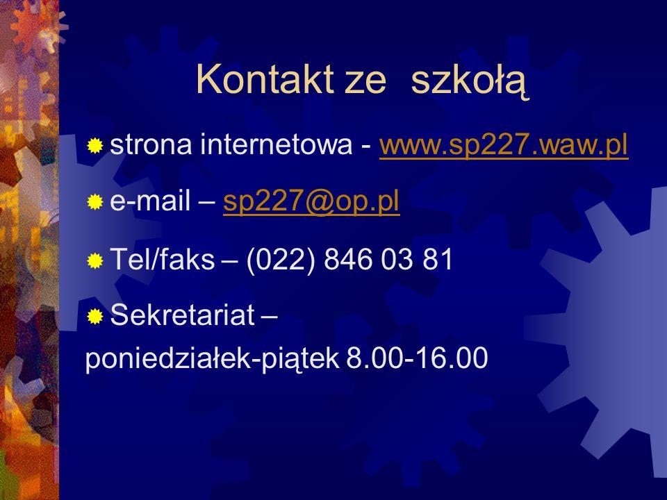 Kontakt ze szkołą  strona internetowa - www.sp227.waw.plwww.sp227.waw.pl  e-mail – sp227@op.plsp227@op.pl  Tel/faks – (022) 846 03 81  Sekretariat – poniedziałek-piątek 8.00-16.00
