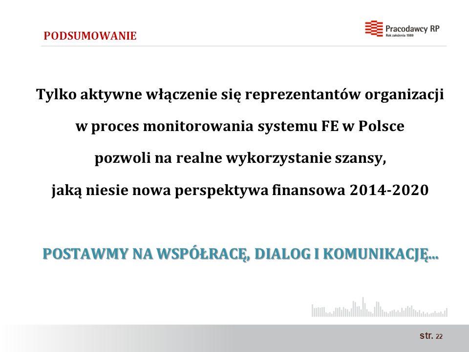 str. 22 PODSUMOWANIE Tylko aktywne włączenie się reprezentantów organizacji w proces monitorowania systemu FE w Polsce pozwoli na realne wykorzystanie