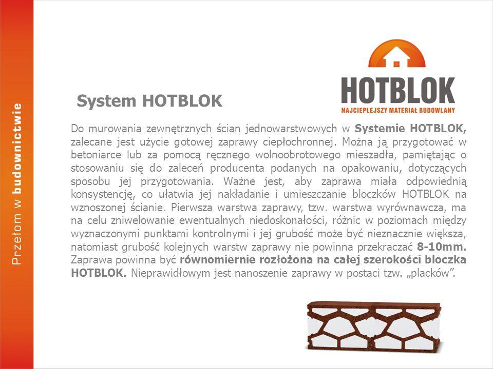 Do murowania zewnętrznych ścian jednowarstwowych w Systemie HOTBLOK, zalecane jest użycie gotowej zaprawy ciepłochronnej. Można ją przygotować w beton