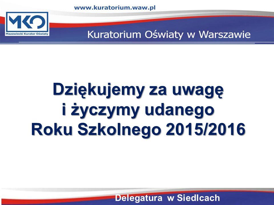 Dziękujemy za uwagę i życzymy udanego Roku Szkolnego 2015/2016 Delegatura w Siedlcach