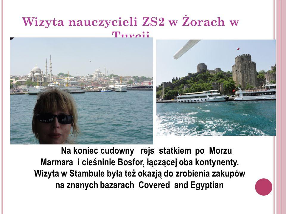 Wizyta nauczycieli ZS2 w Żorach w Turcji Na koniec cudowny rejs statkiem po Morzu Marmara i cieśninie Bosfor, łączącej oba kontynenty.