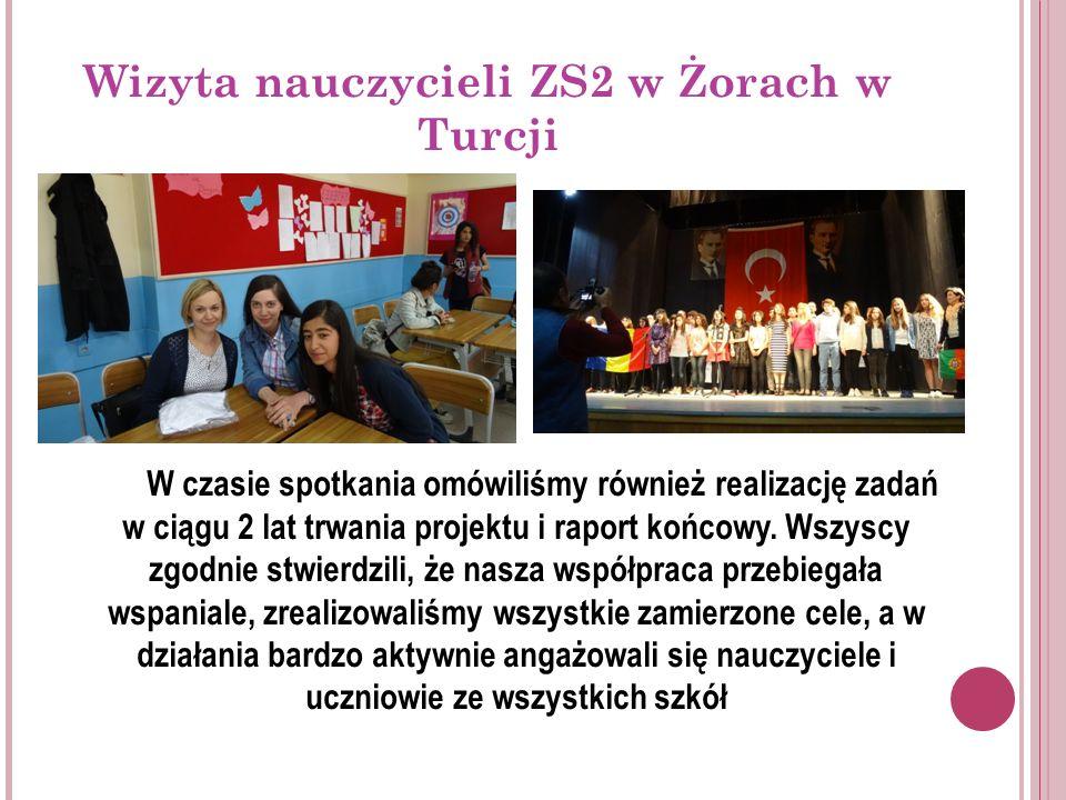 Wizyta nauczycieli ZS2 w Żorach w Turcji W czasie spotkania omówiliśmy również realizację zadań w ciągu 2 lat trwania projektu i raport końcowy.