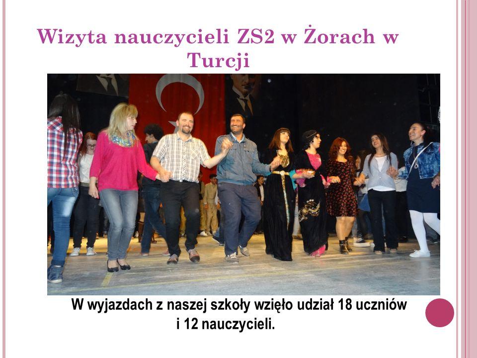 Wizyta nauczycieli ZS2 w Żorach w Turcji W wyjazdach z naszej szkoły wzięło udział 18 uczniów i 12 nauczycieli.