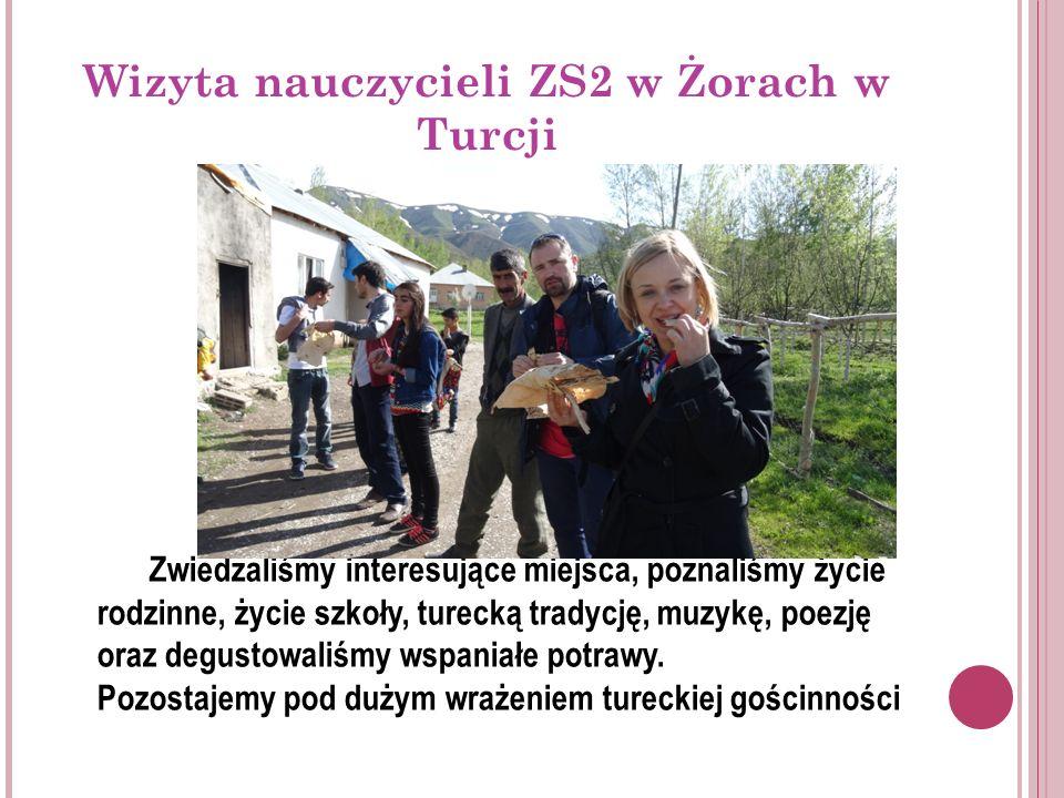 Wizyta nauczycieli ZS2 w Żorach w Turcji Zwiedzaliśmy interesujące miejsca, poznaliśmy życie rodzinne, życie szkoły, turecką tradycję, muzykę, poezję oraz degustowaliśmy wspaniałe potrawy.