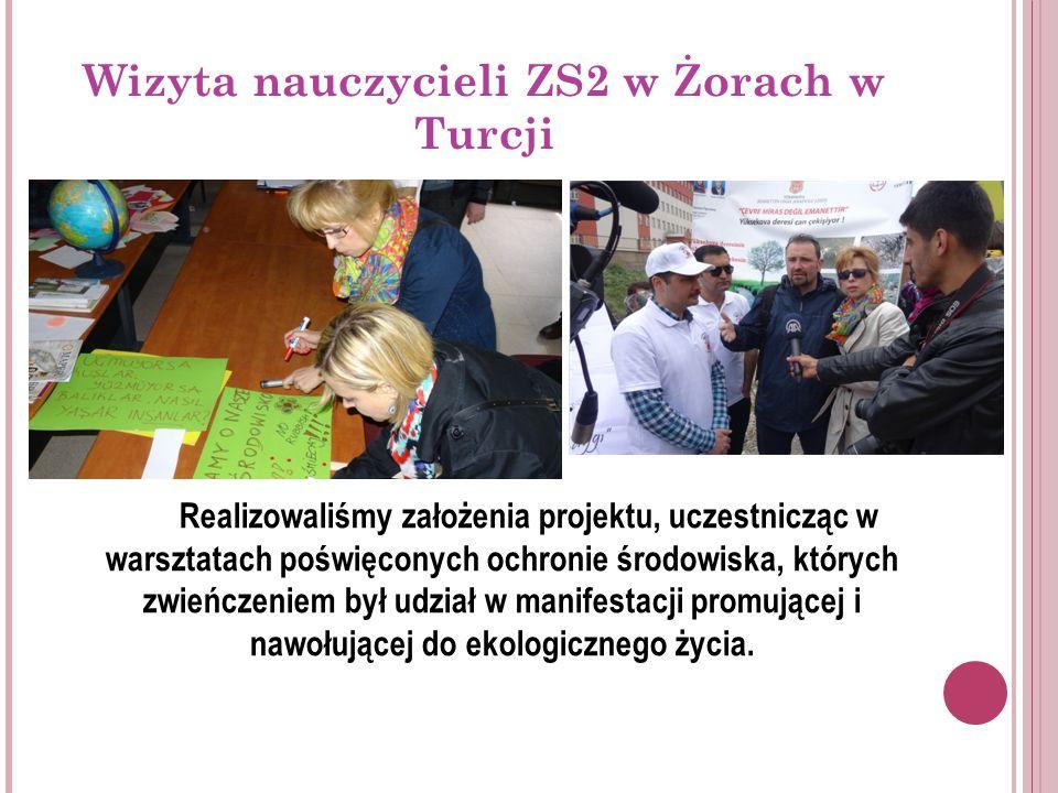 Wizyta nauczycieli ZS2 w Żorach w Turcji Wizyta w Turcji była okazją do poznania elementów tamtejszej kultury, gastronomii i życia lokalnej społeczności