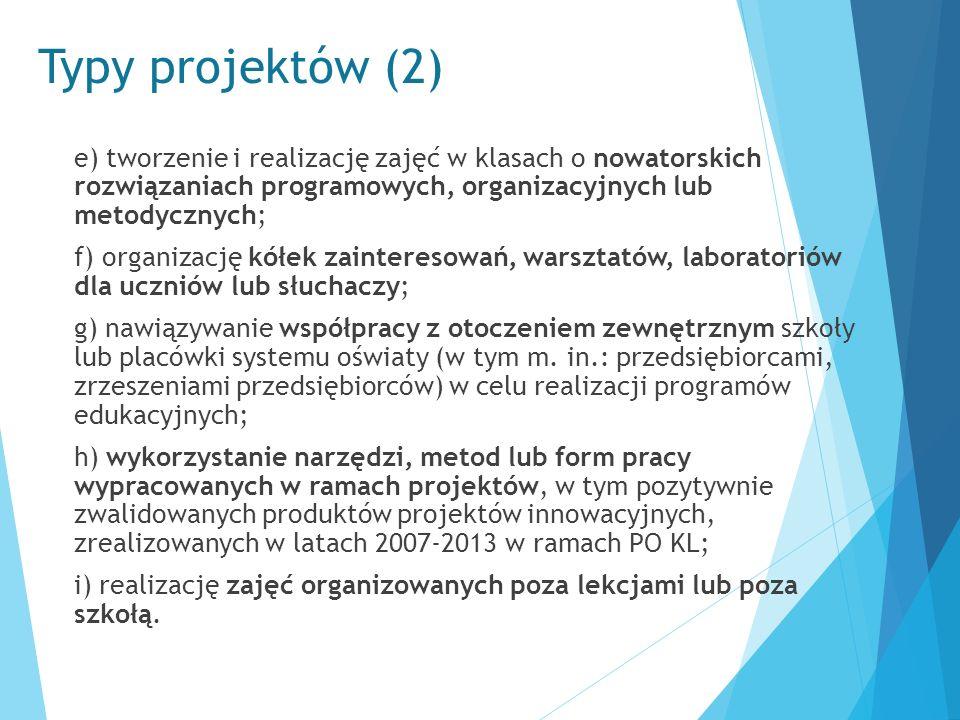 Typy projektów (2) e) tworzenie i realizację zajęć w klasach o nowatorskich rozwiązaniach programowych, organizacyjnych lub metodycznych; f) organizac