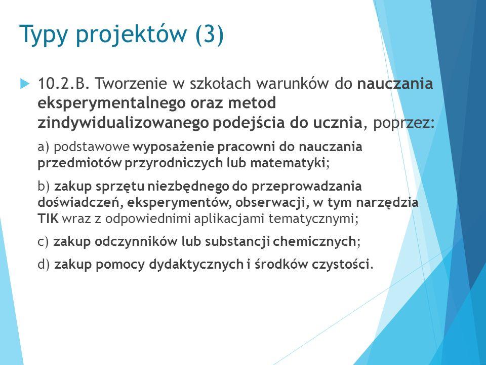 Typy projektów (3)  10.2.B. Tworzenie w szkołach warunków do nauczania eksperymentalnego oraz metod zindywidualizowanego podejścia do ucznia, poprzez