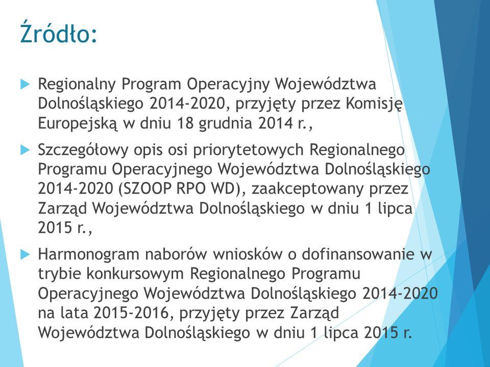 Źródło:  Regionalny Program Operacyjny Województwa Dolnośląskiego 2014-2020, przyjęty przez Komisję Europejską w dniu 18 grudnia 2014 r.,  Szczegóło