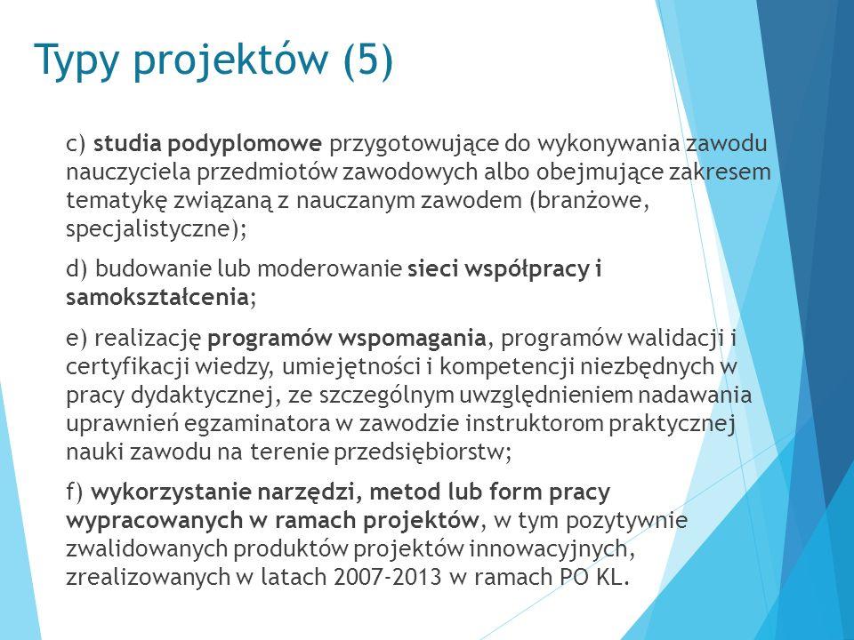 Typy projektów (5) c) studia podyplomowe przygotowujące do wykonywania zawodu nauczyciela przedmiotów zawodowych albo obejmujące zakresem tematykę zwi