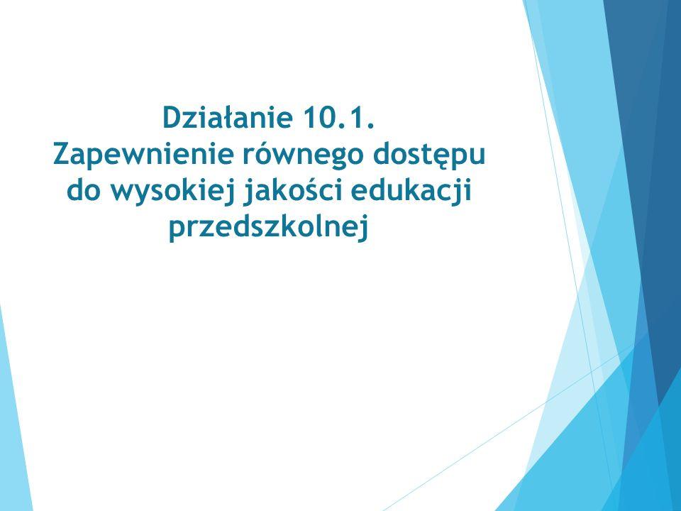 Działanie 10.1. Zapewnienie równego dostępu do wysokiej jakości edukacji przedszkolnej