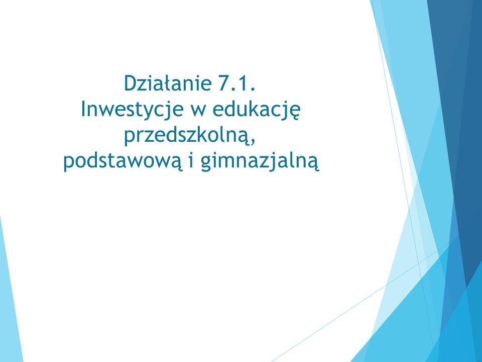 Działanie 7.1. Inwestycje w edukację przedszkolną, podstawową i gimnazjalną