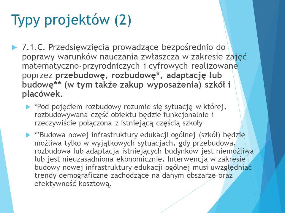 Typy projektów (2)  7.1.C. Przedsięwzięcia prowadzące bezpośrednio do poprawy warunków nauczania zwłaszcza w zakresie zajęć matematyczno-przyrodniczy