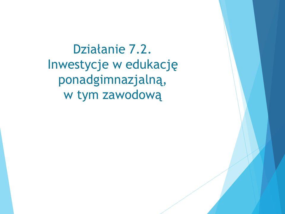 Działanie 7.2. Inwestycje w edukację ponadgimnazjalną, w tym zawodową