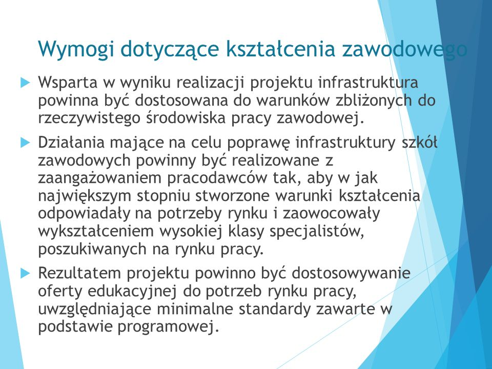 Wymogi dotyczące kształcenia zawodowego  Wsparta w wyniku realizacji projektu infrastruktura powinna być dostosowana do warunków zbliżonych do rzeczy