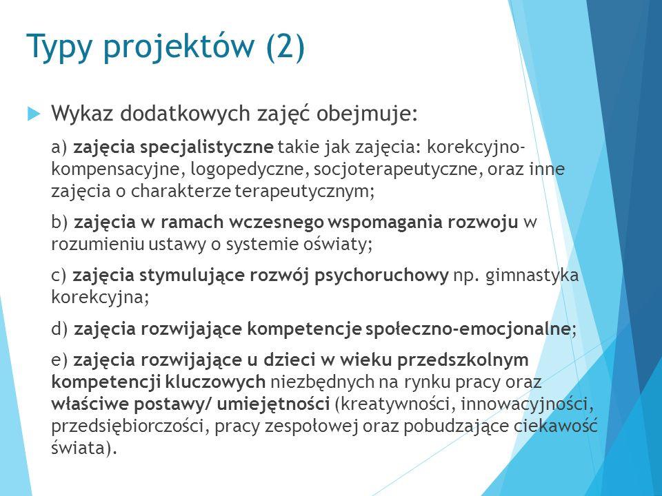 Typy projektów (2)  Wykaz dodatkowych zajęć obejmuje: a) zajęcia specjalistyczne takie jak zajęcia: korekcyjno- kompensacyjne, logopedyczne, socjoter