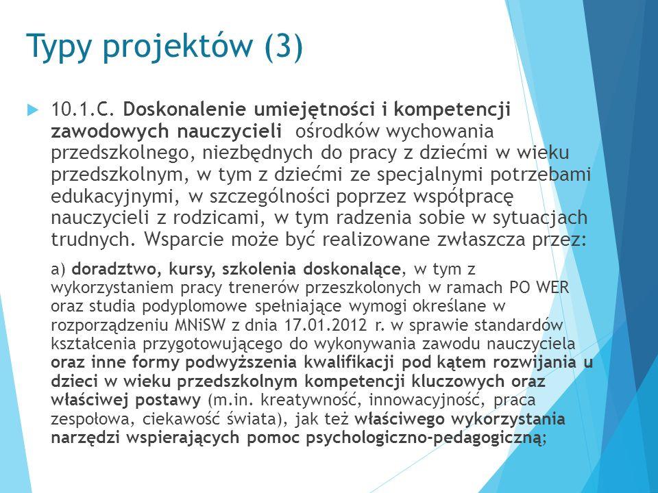 Typy projektów (3)  10.1.C. Doskonalenie umiejętności i kompetencji zawodowych nauczycieli ośrodków wychowania przedszkolnego, niezbędnych do pracy z