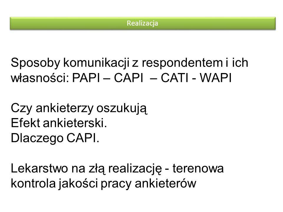 Sposoby komunikacji z respondentem i ich własności: PAPI – CAPI – CATI - WAPI Czy ankieterzy oszukują Efekt ankieterski. Dlaczego CAPI. Lekarstwo na z