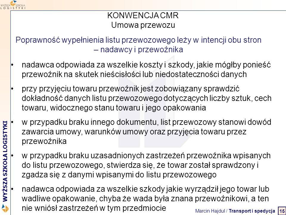 Marcin Hajdul / Transport i spedycja 2 WYŻSZA SZKOŁA LOGISTYKI nadawca odpowiada za wszelkie koszty i szkody, jakie mógłby ponieść przewoźnik na skute