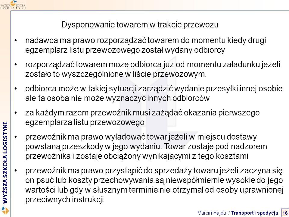Marcin Hajdul / Transport i spedycja 2 WYŻSZA SZKOŁA LOGISTYKI Dysponowanie towarem w trakcie przewozu nadawca ma prawo rozporządzać towarem do moment